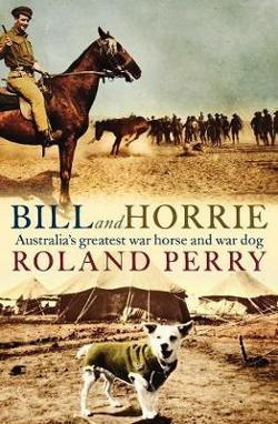 Bill and Horrie: Australia's Greatest War Horse and War Dog
