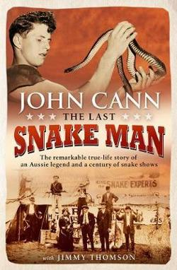 Last Snake Man - The Remarkable True-Life Story of an Aussie Legend and a Century of Snake Shows