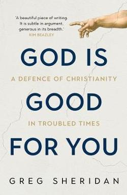 God is Good for You - A Defence of Christianity in Troubled Times