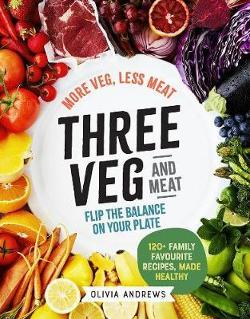 Three Veg and Meat - More Veg, Less Meat; Flip the Balance on Your Plate