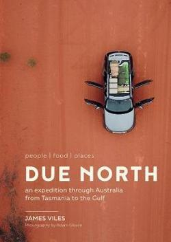Due North - An Expedition Through Australia from Tasmania to the Gulf
