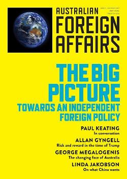 AFA #1 Big Picture: Towards an Independent Foreign Police - Australian Foreign Affairs Issue 1