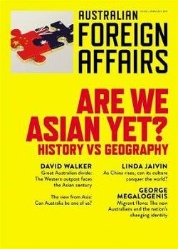 AFA #5 Are we Asian Yet?  History Vs Geography: Australian Foreign Affairs Issue 5