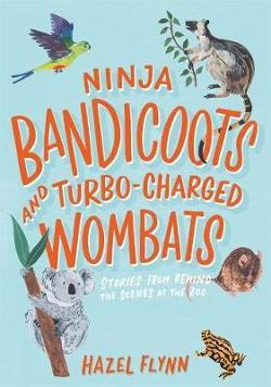 Ninja Bandicoots and Turbo-Charged Wombats - Stories From Behind The Scenes At The Zoo