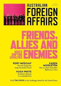 AFA #10 Friends, Allies and Enemies; Asia's Shifting Loyalties: Australian Foreign Affairs 10
