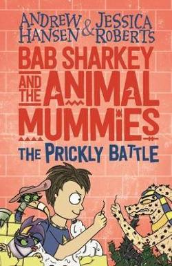 Bab Sharkey and the Animal Mummies #4: The Prickly Battle (Book 4)