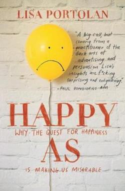 Happy as - Why the Quest for Happiness is Making Us Miserable