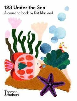 123 Under the Sea - A Counting Book by Kat Macleod