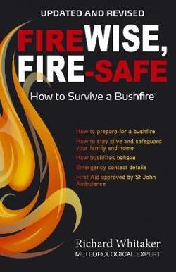 Fire Wise, Fire Safe - How to Survive a Bushfire