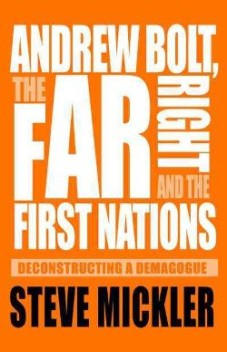 Andrew Bolt, the Far Right and the First Nations - Deconstructing a demagogue