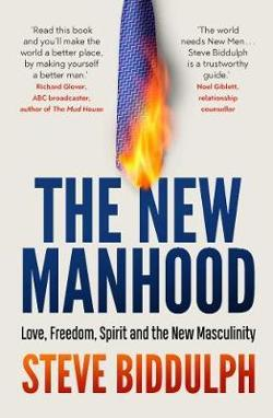 New Manhood - Love, Freedom, Spirit and the New Masculinity