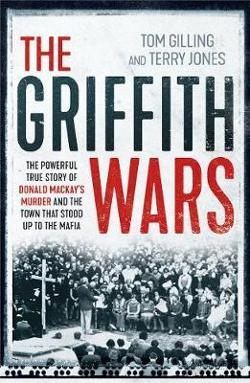 Griffith Wars - The Powerful True Story of Donald Mackay's Murder and the Town That Stood Up to the Mafia