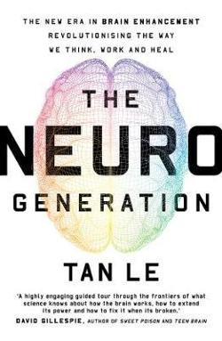 NeuroGeneration - The New Era in Brain Enhancement Revolutionising the Way We Think, Work and Heal