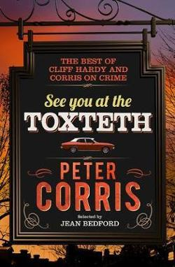 See You at the Toxteth - The Best of Cliff Hardy, and Corris on Crime