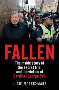 Fallen - The Inside Story of the Secret Trial and Conviction of Cardinal George Pell