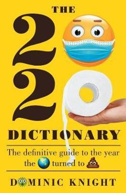 2020 Dictionary - The Definitive Guide to the Year the World Turned to Sh*T