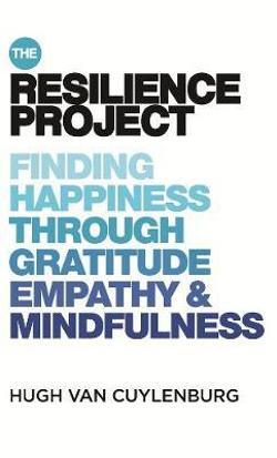 Resilience Project - Finding Happiness through Mindfulness, Gratitude and Empathy