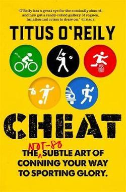 Cheat - The not-so-subtle art of conning your way to sporting glory