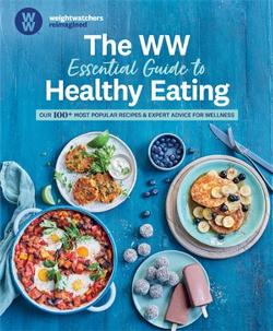 WW Essential Guide to Healthy Eating - Our 100+ Most Popular Recipes & Expert Advice for Wellness