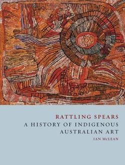 Rattling Spears - A History of Indigenous Australian Art