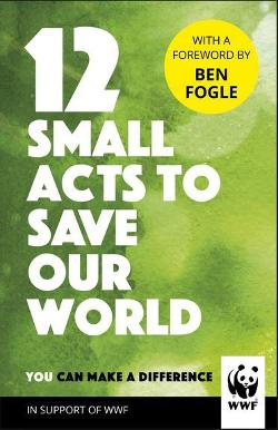 12 Small Acts to Save Our World - Simple, Everyday Ways You Can Make a Difference