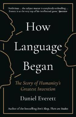 How Language Began - The Story of Humanity's Greatest Invention