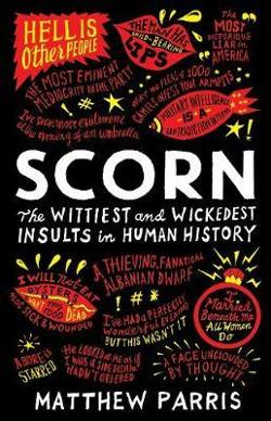 Scorn - The Wittiest and Wickedest Insults in Human History