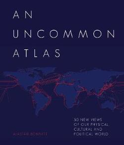 Uncommon Atlas - 50 new views of our physical, cultural and political world