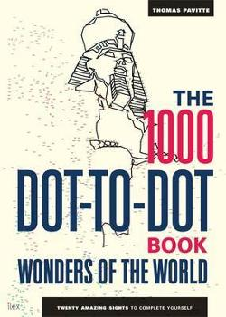 1000 Dot to Dot Wonders of the World - Twenty Amazing Sights to Complete Yourself