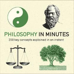 Philosophy in Minutes - 200 Key Concepts Explained in an Instant