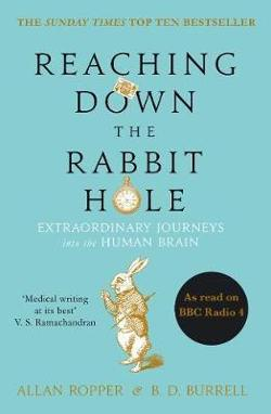Reaching Down the Rabbit Hole - Extraordinary Journeys into the Human Brain