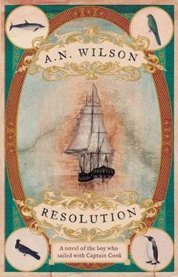 Resolution - A Novel of Captain Cook's Adventures of Discovery to Australia, New Zealand and Hawaii, Through the Eyes of George Forster, the Botanist on Board His Ship