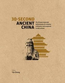 30-Second Ancient China - The 50 Most Important Achievements of a Timeless Civilisation, Each Explained in Half a Minute