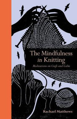 Mindfulness in Knitting - Meditations on Craft and Calm