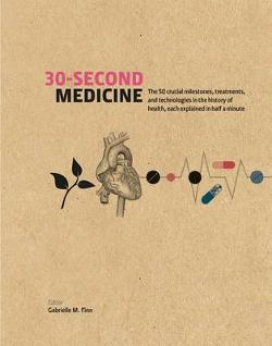 30-Second Medicine - The 50 Crucial Milestones, Treatments and Technologies in the History of Health, Each Explained in Half a Minute