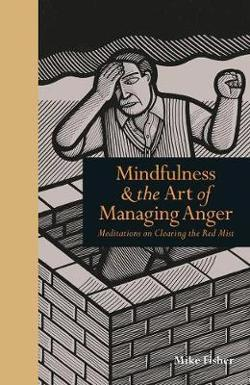 Mindfulness & the Art of Managing Anger - Meditations on Clearing the Red Mist
