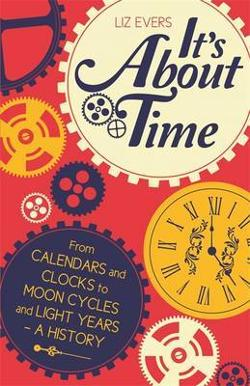 It's About Time - From Calendars and Clocks to Moon Cycles and Light Years - A History
