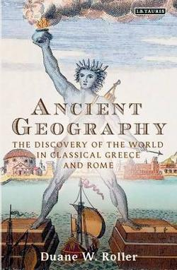 Ancient Geography - The Discovery of the World in Classical Greece and Rome