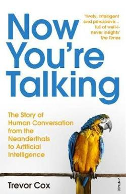 Now You're Talking - Human Conversation from the Neanderthals to Artificial Intelligence