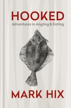 HOOKED - Adventures in Angling and Eating