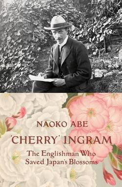 'Cherry' Ingram - The Englishman Who Saved Japan's Blossoms