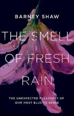 Smell of Fresh Rain - The Unexpected Pleasures of our Most Elusive Sense