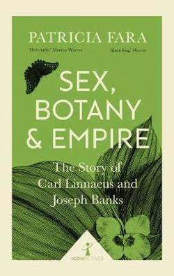 Sex, Botany and Empire: The Story of Carl Linnaeus and Joseph Banks