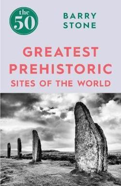 50 Greatest Prehistoric Sites of the World