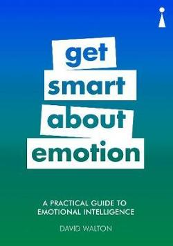 Practical Guide to Emotional Intelligence - Get Smart about Emotion