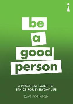 Practical Guide to Ethics for Everyday Life - Be a Good Person