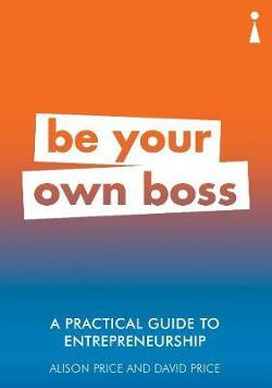 Practical Guide to Entrepreneurship - Be Your Own Boss