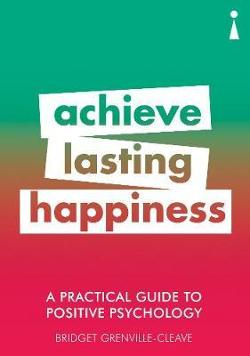 Practical Guide to Positive Psychology - Achieve Lasting Happiness