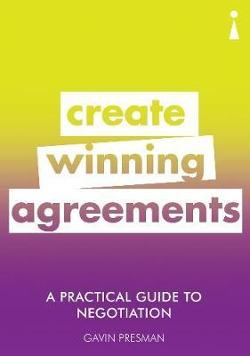 Practical Guide to Negotiation - Create Winning Agreements