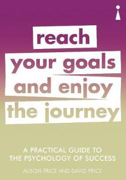 Practical Guide to the Psychology of Success - Reach Your Goals & Enjoy the Journey